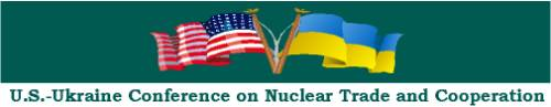 U.S.-UKRAINE NUCLEAR TRADE AND COOPERATION CONFERENCE